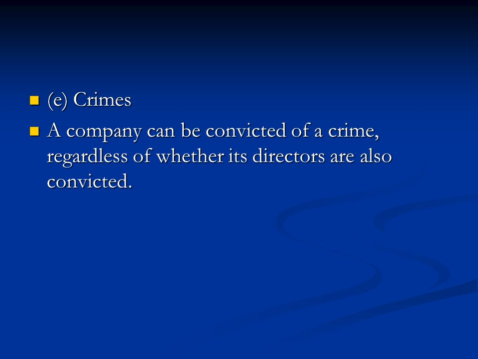(e) Crimes (e) Crimes A company can be convicted of a crime, regardless of whether its directors are also convicted.